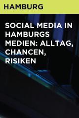 Social Media in Hamburgs Medien: Alltag, Chancen, Risiken