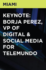 Keynote: Borja Perez, VP of Digital & Social Media for Telemundo