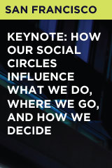 Keynote: How Our Social Circles Influence What We Do, Where We Go, And How We Decide
