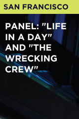 "Panel: ""Life in a Day"" and ""The Wrecking Crew"""