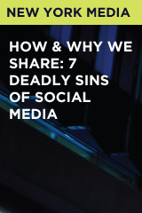 How & Why We Share: 7 Deadly Sins of Social Media