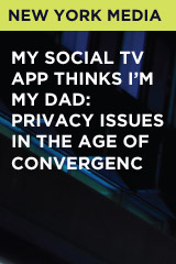 My Social TV App Thinks I'm My Dad: Privacy Issues In The Age of Convergenc