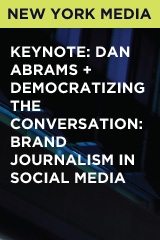 Keynote: Dan Abrams + Democratizing the Conversation: Brand Journalism in Social Media