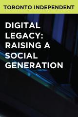 Digital Legacy: Raising A Social Generation