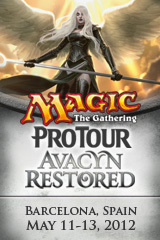MTG ProTour Avacyn Restored | Barcelona, Spain | May 11-13, 2012