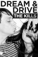 Dream & Drive: The Kills