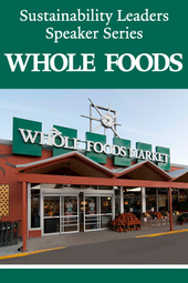 Sustainability Leaders Speaker Series: Whole Foods