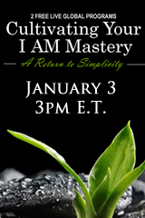 Cultivating Your I AM Mastery - LIVE Global Webcast January 3rd