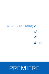 When the money runs out - Premiere