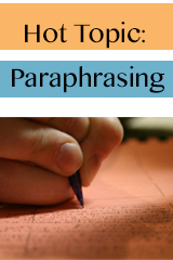 Hot Topics: Paraphrasing, Not Plagiarizing