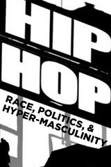 Hip-Hop: Race, Politics, and Hyper-Masculinity