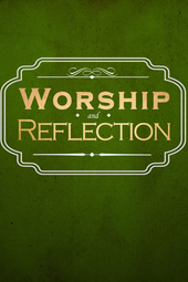 Worship and Reflection