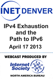 INET Denver: IPv4 Exhaustion and the Path to IPv6