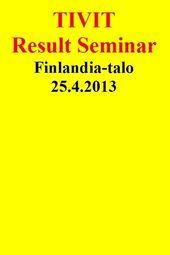 TIVIT Result Seminar 25.4.2013