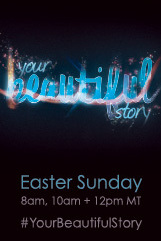 Your Beautiful Story – Easter 2013