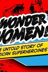 Wonder Woman!: The Untold Story of American Superheroines