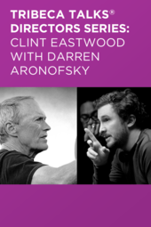 Tribeca Talks Directors Series: Clint Eastwood with Darren Aronofsky