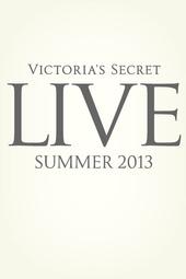 Victoria's Secret Live: Summer 2013