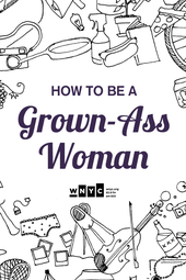 How to Be a Grown A$$ Woman