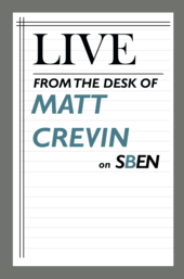Live From the Desk of Matt Crevin