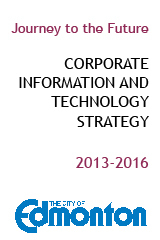 City of Edmonton 2013 - 2016 Corporate Information and Technology Strategy - Journey to the Future