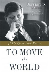 "Jeffrey Sachs: ""To Move the World: JFK's Quest for Peace"""