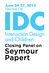 IDC 2013: Closing Panel on Seymour Papert