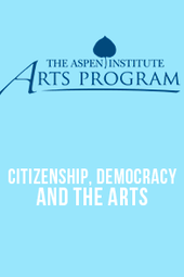 Aspen Arts: Citizenship, Democracy and the Arts