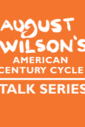 Bringing Black Works to Broadway, an August Wilson Talk Series