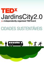 TEDxJardins - City 2.0 - Cidades Sustentáveis