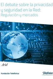 El debate sobre la privacidad y seguridad en la Red: regulación y mercados