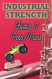 Industrial Strength Flutes & Pots/Pans