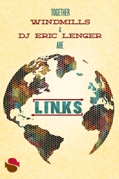 LINKS with WINDMILLS and DJ ERIC LENGER