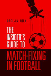 THE INSIDER'S GUIDE TO MATCH FIXING IN FOOTBALL