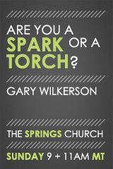 Are You a Spark or a Torch? - Pastor Gary Wilkerson
