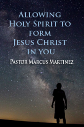 """Allowing Holy Spirit to form Jesus Christ in us"", Pastor Marcus Martinez, Dec. 15th 2013"