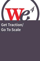 WE4: Get Traction/ Go To Scale