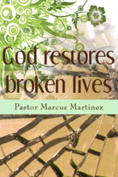"""God restores broken lives"", Pastor Marcus Martinez, Jan 19 2014"