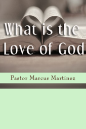 """What is the love of God"", Pastor Marcus Martinez, Jan 26 2014"