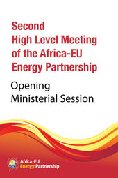 13 February 2014 @ 09 AM (GMT+3) - Opening of the Ministerial Session of the Second High Level Meeting of the Africa-EU Energy Partnership (AEEP)