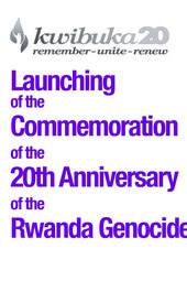 20 February 2014 @ 10AM (GMT+3) - Launching of the Commemoration of the 20th of Anniversary of the Rwanda Genocide