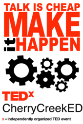 TEDxCherryCreekEd:  Talk is Cheap, Make it Happen