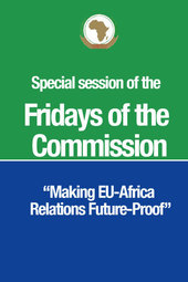 "28 February 2014 @ 9:30AM (GMT+3) - Special session of the ""Fridays of the Commission"" under the Theme: ""Making EU-Africa Relations Future-Proof"""