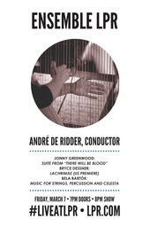 Ensemble LPR  w/  André de Ridder (conductor) and  music of Bartók, Jonny Greenwood, and Bryce Dessner (US premiere)