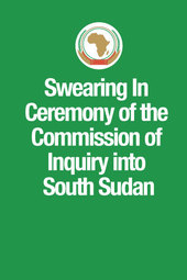 12 March 2014 @ 11:15 AM (GMT+3) - Swearing In Ceremony of the Commission of Inquiry into South Sudan