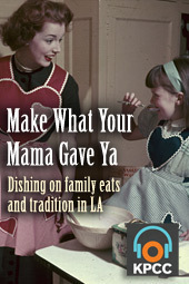 Make What Your Mama Gave Ya: Dishing on family eats and tradition in LA