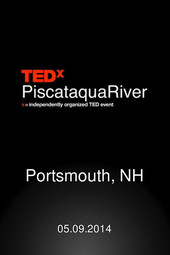 TEDxPiscataquaRiver 2014 (see details for 2015 link)