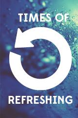 Times of Refreshing | May 4, 2014
