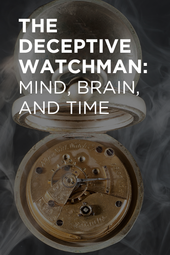 The Deceptive Watchman: Mind, Brain, and Time