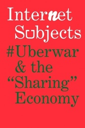"Internet Subjects: #Uberwar and the ""Sharing"" Economy"